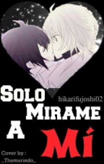 Solo Mirame A Mí [Mikayuu]