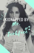 Kidnapped By Mr. Jerkface (Book 2) [COMPLETED] by xzadeas