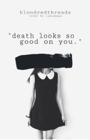 Death Looks so Good on You by OpiaxIntroverted