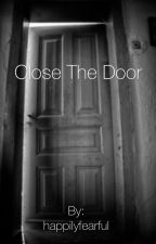 Close The Door by happilyfearful