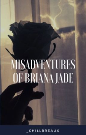 misadventures of briana jade ✨ by _chillbreaux
