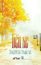 Bến Xe - Thương Thái Vi [Full] by Linh0708