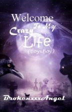 Welcome To My Crazy Life (BoyxBoy) ON HOLD by BrokenxxxAngel