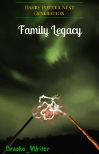 Harry Potter Next Generation: Family Legacy by Brooke_Writer