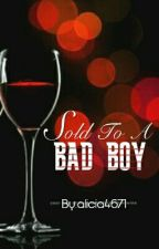 Sold to a Bad Boy by alicia4671
