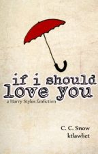 If I Should Love You (A Harry Styles fanfiction) by CCsnow