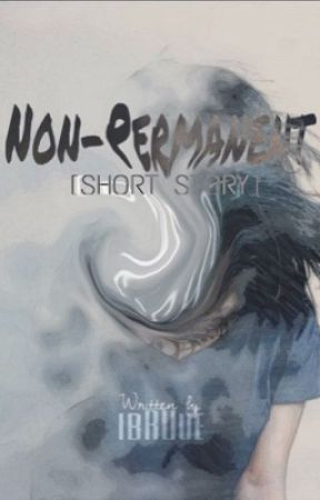 Non-PERMANENT (short-story) by ibRUue