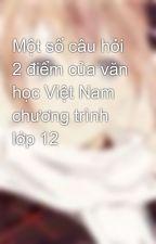Một số câu hỏi 2 điểm của văn học Việt Nam chương trình lớp 12 by Lagsana