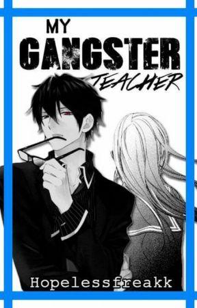 My Gangster Teacher by Hopelessfreakk