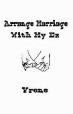 Arrange Marriage With My Ex ( Vrene) by Pinky_Chuu