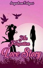 The Forgotten Love Story by aayushreek