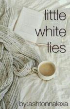 Little White Lies by ashtonnalexa
