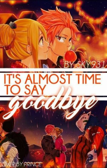 It's Almost Time To Say Goodbye Sequel to Natsu's Weakness