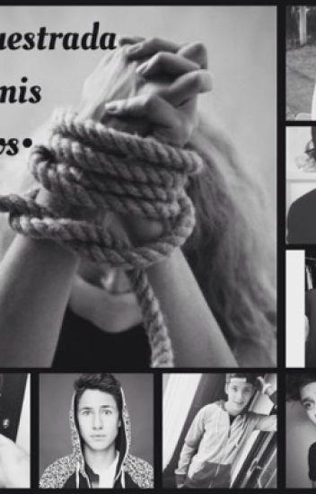 Secuestrada por mis ídolos •YOUTUBER'S && TU•