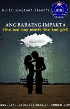 Ang Babaeng Impakta ( the bad boy meets the bad girl) by girllivingtodfullest