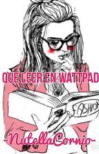 ¿Que Leer En Wattpad? by CuentaCancelada__945