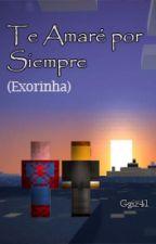 Te Amaré Por Siempre (Exorinha) by Ggiz41