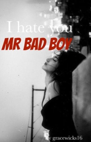I hate you, Mr Bad Boy