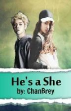 He's A She by ChanBrey