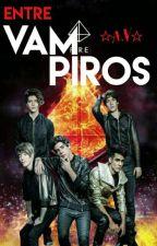 ENTRE VAMPIROS *A.V*( TERMINADA) ☆En Edicion☆ by karla_Canela13