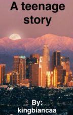 A teenage story by kingbiancaa