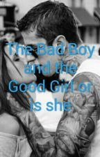 The Bad Boy and The Good Girl or is she by MariaJimenez585