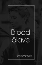 Blood Slave || HimUp by bxxxyxxxxxk
