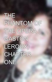 THE PHANTOM OF THE OPERA ( GASTÓN LEROUX) CHAPTER ONE by SueJaraFarfan