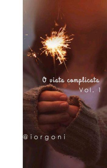 O Viață Complicată//Vol I // Finalizata//