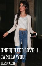 Unrequited Love || Camila/You by jessica_5h