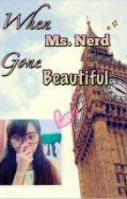 When Ms. Nerd gone Beautiful by marielle_ayen824