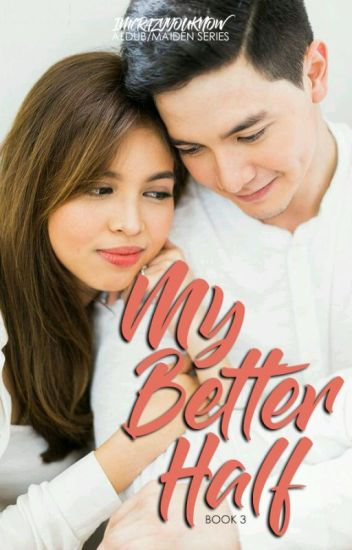 My Better Half (AlDub/MaiDen Fanfic) Book 3 #Wattys2016