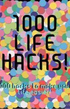 1000 Life Hacks by Happiness_Expires73