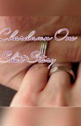 One Shot Story (Chardawn by theAmazingChardawn
