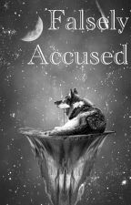Falsely Accused • BOOK 1 • by TheOhHolyOne