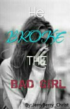 He Broke The Bad Girl [HAITUS] by JerryBerry_Christ