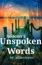 Nobody's Unspoken Words by misterjeyen