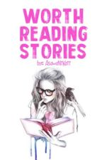 WORTH READING STORIES 😍 by AsawaNiKaii