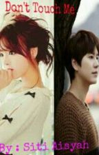 Don't Touch Me by Ciberry_Kyu