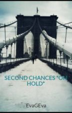 SECOND CHANCES *ON HOLD* by EvaGEva