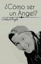 ¿Cómo Ser Un Ángel?. ⏩Book 2⏪ by skyfullstars_