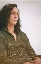 Love Triangle (Loki X Reader!) by Frosted_Flowers