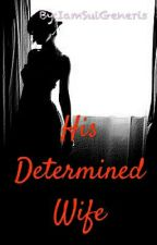 His Determined Wife by IamSuiGeneris