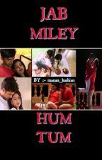 JAB MILEY HUM TUM<3 by starsandfirefliesxx