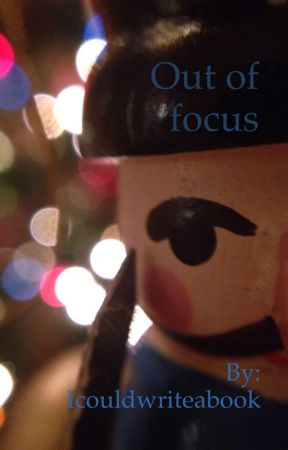 Out of focus- a collection of short stories by Icouldwriteabook