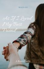 As If I Loved My Best Friend: A Raura Fanfic by allaboutraura