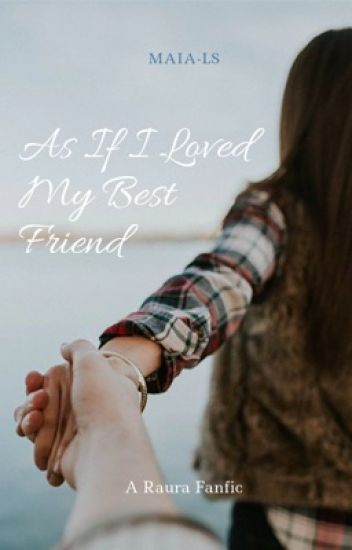As If I Loved My Best Friend: A Raura Fanfic