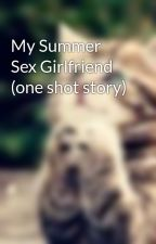 My Summer Sex Girlfriend (one shot story) by pikachubabyy
