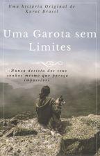 Uma Garota Sem Limites by KarolBrasil