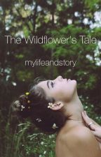 The Wildflower's Tale by mylifeandstory